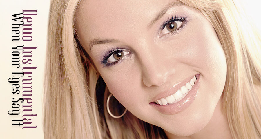 Britney Spears - When Your Eyes Say It (Demo Instrumental)